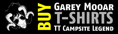 Click here to buy our new Garey Mooar TT Campsite Legend T-Shirts